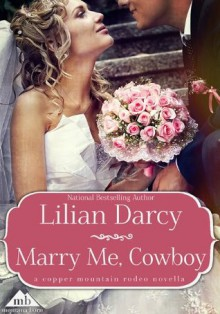 Marry Me, Cowboy (Copper Mountain Rodeo) - Lilian Darcy