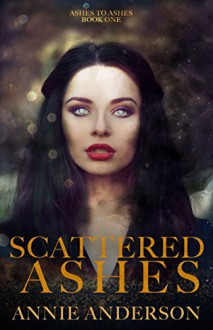 Scattered Ashes (Ashes to Ashes Book 1) - Amy Donnelly, Annie Anderson
