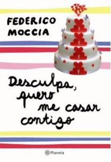 Desculpa, quero casar contigo - Federico Moccia