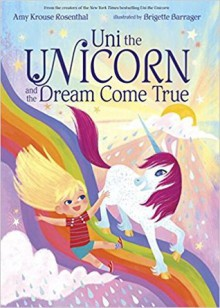 Uni the Unicorn and the Dream Come True - Amy Krouse Rosenthal,Brigette Barrager