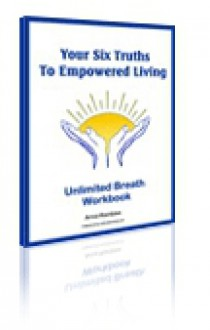Unlimited Breath - Your Six Truths to Empowered Living - Arne Rantzen