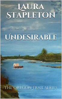 Undesirable: The Oregon Trail Series - Laura Stapleton, Julie Mason