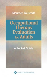Occupational Therapy Evaluation for Adults: A Pocket Guide - Maureen E. Neistadt