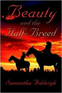 Beauty and the Half-Breed - Samantha Ashleigh