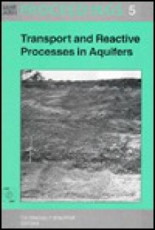 Transport And Reactive Processes In Aquifers: Proceedings Of The International Symposium, Zürich, 11 15 April 1994 (Iahr/Airh Proceedings) - Th. Dracos, F. Stauffer