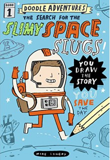 Doodle Adventures: The Search for the Slimy Space Slugs! - Mike Lowery