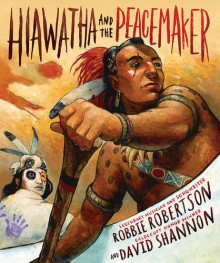 Hiawatha and the Peacemaker - Robbie Robertson, David Shannon