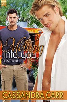 Melting Into You (Savor Book 1) - Cassandra Carr