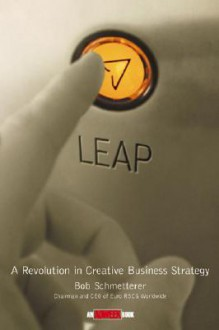 Leap!: A Revolution in Creative Business Strategy - Bob Schmetterer