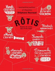 Rotis: Roasts for Every Day of the Week - Stéphane Reynaud, Frédéric Lucano, Melissa McMahon
