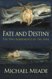 Fate and Destiny, the Two Agreements of the Soul - Michael Meade, Christina Zanfagna