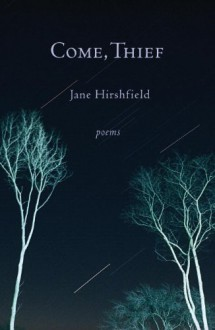 Come, Thief - Jane Hirshfield