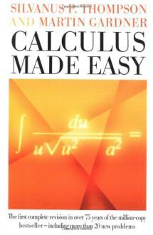 Calculus Made Easy - Silvanus Phillips Thompson, Martin Gardner