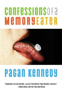 Confessions of a Memory Eater - Pagan Kennedy