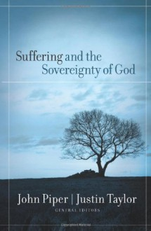 Suffering and the Sovereignty of God - John Piper, Justin Taylor, Mark Talbot, David A. Powlison, Steve Saint, Dustin Shramek, Carl Ellis