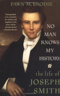 No Man Knows My History: The Life of Joseph Smith - Fawn M. Brodie