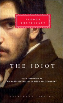 The Idiot (Everyman's Library, #254) - Fyodor Dostoyevsky, Larissa Volokhonsky, Richard Pevear