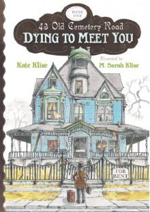 Dying to Meet You - Kate Klise, M. Sarah Klise