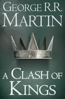 A Clash of Kings (A Song of Ice and Fire, #2) - George R.R. Martin
