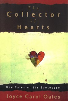 The Collector of Hearts: New Tales of the Grotesque - Joyce Carol Oates