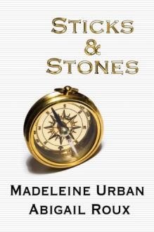 Sticks & Stones - Abigail Roux,Madeleine Urban