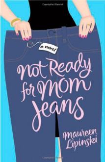 Not Ready for Mom Jeans - Maureen Lipinski