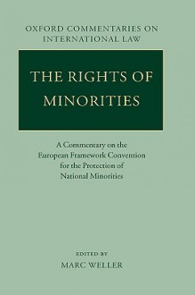 The Rights of Minorities in Europe: A Commentary on the European Framework Convention for the Protection of National Minorities - Marc Weller