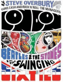 London Babylon: The Beatles and the Stones in the Swinging Sixties - Steve Overbury