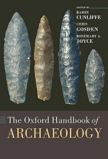 The Oxford Handbook of Archaeology - Barry W. Cunliffe, Chris Gosden, Rosemary A. Joyce