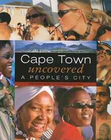 Cape Town Uncovered: A People's City - Yazeed Fakier, Eric Miller, Gillian Warren-Brown