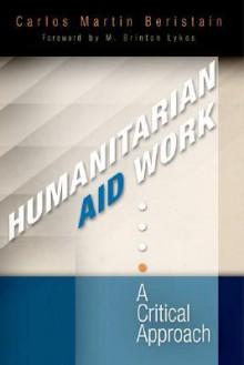 Humanitarian Aid Work: A Critical Approach - Carlos Martin Beristain, M. Lykes