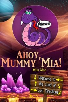 Ahoy, Mummy Mia! (Ahoy, Mischaps!) (Volume 3) - Miss Mae,Miss Mae