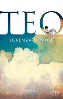 Teo: Roman - Lorenza Gentile,Annette Kopetzki