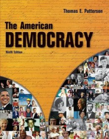 The American Democracy 9th Edition (Ninth Edition) by Thomas E. Patterson - Thomas E. Patterson