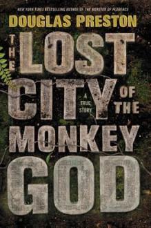The Lost City of the Monkey God: A True Story - Douglas Preston,Bill Mumy