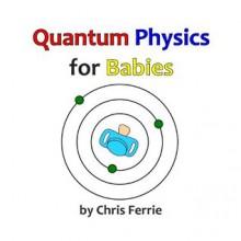 Quantum Physics for Babies: 1 - Chris Ferrie