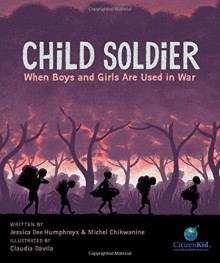 Child Soldier: When Boys and Girls Are Used in War (CitizenKid) - Michel Chikwanine,Jessica Dee Humphreys,Claudia Dávila