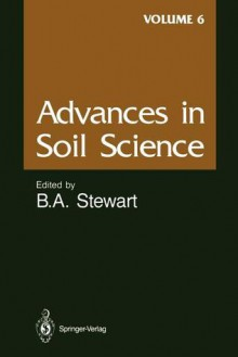 Advances in Soil Science, Volume 6 - Bobby A. Stewart, R.R. Allmaras, S.C. Gupta, J. Kubota