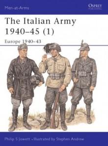 The Italian Army 1940-45 (1): Europe 1940-43 - Philip Jowett