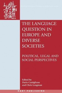 The Language Question in Europe and Diverse Societies: Political, Legal and Social Perspectives - Dario Castiglione, Chris Longman