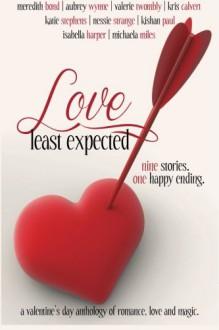 Love Least Expected - Meredith Bond, Aubrey Wynne, Valerie Twombly, Kris Calvert, Katie Stephens, Nessie Strange, Kishan Paul, Isabella Harper, Michaela Miles