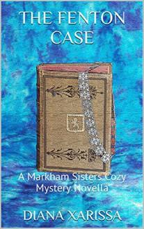 The Fenton Case (A Markham Sisters Cozy Mystery Novella Book 6) - Diana Xarissa