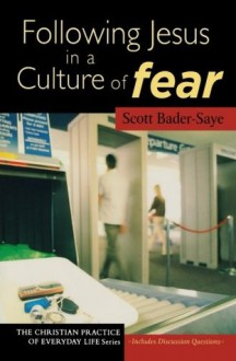 Following Jesus in a Culture of Fear (The Christian Practice of Everyday Life) - Scott Bader-Saye