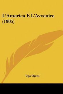 L'America E L'Avvenire (1905) - Ugo Ojetti