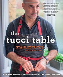 The Tucci Table: Cooking With Family and Friends - Stanley Tucci,Felicity Blunt