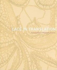 Lace in Translation: The Design Center at Philadelphia University [With CDROM] - Matilda McQuaid