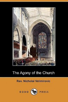 The Agony of the Church (Dodo Press) - Nicholai Velimirovic