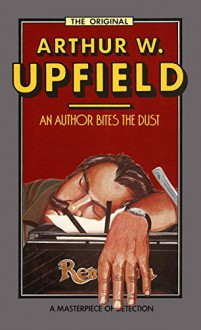 An Author Bites the Dust: An Inspector Bonaparte Mystery #11 featuring Bony, the first Aboriginal detective (Inspector Bonaparte Mysteries) - Arthur W. Upfield