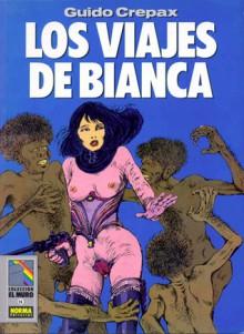 Los viajes de Bianca - Guido Crepax,Celia Filipetto,Franco Cavallone