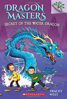 Dragon Masters #3: Secret of the Water Dragon (A Branches Book) - Graham Howells, Tracey West
